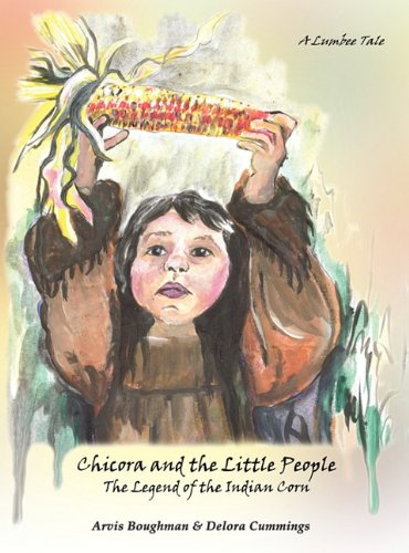 9781605946597: Chicora and the Little People: The Legend of the Indian Corn, a Lumbee Tale