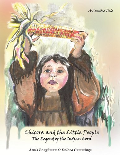 9781605946771: Chicora and the Little People: The Legend of the Indian Corn, a Lumbee Tale