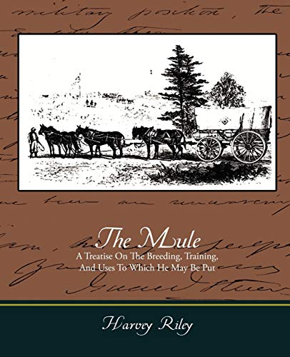 9781605970271: The Mule - A Treatise on the Breeding, Training, and Uses to Which He May Be Put