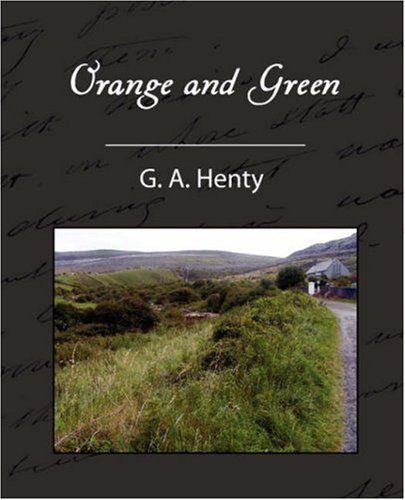 9781605970615: Orange and Green - A Tale of the Boyne and Limerick