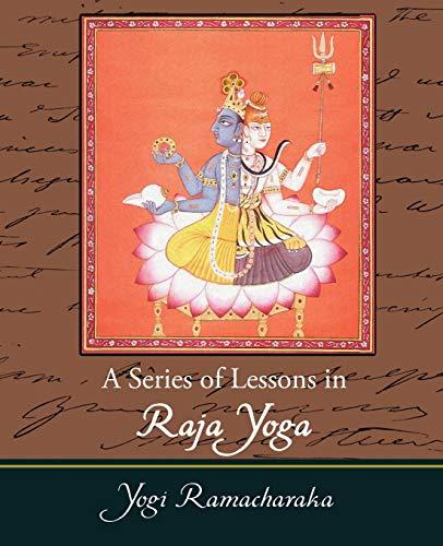 A Series of Lessons in Raja Yoga: Yogi Ramacharaka