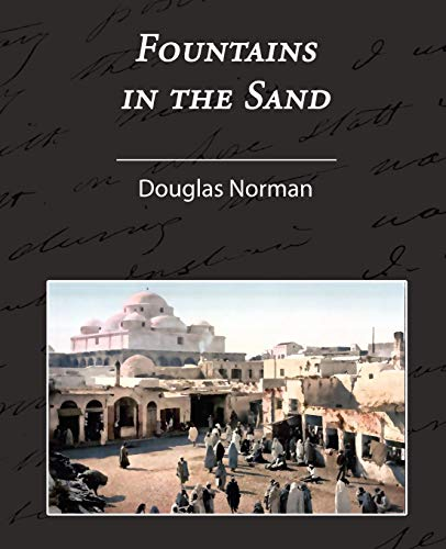 Fountains in the Sand - Rambles Among the Oases of Tunisia: Norman Douglas