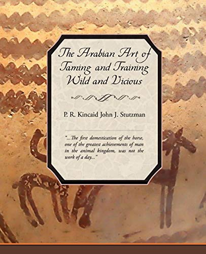 9781605976532: The Arabian Art of Taming and Training Wild and Vicious Horses