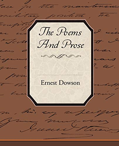 9781605976945: The Poems and Prose of Ernest Dowson