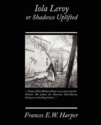 Iola Leroy or Shadows Uplifted: Harper, Frances E.W.
