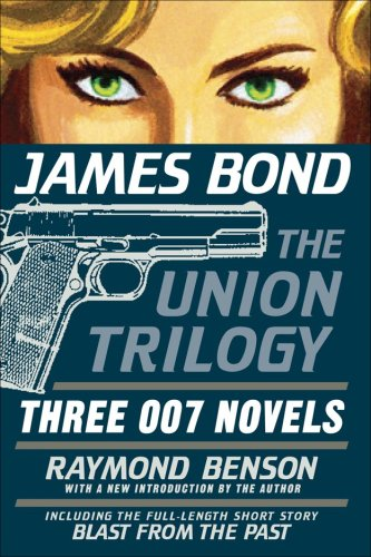 James Bond: The Union Trilogy: Three 007 Novels: High Time to Kill, Doubleshot, Never Dream of Dying (9781605980072) by Benson, Raymond