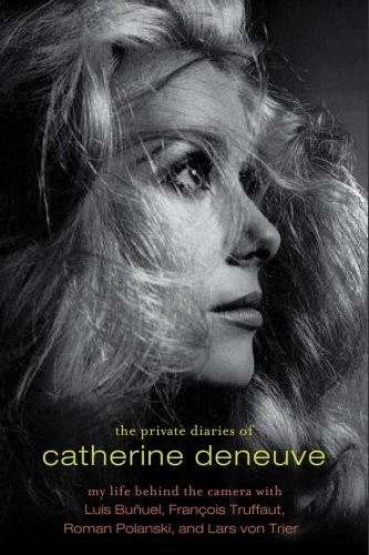 9781605980195: The Private Diaries of Catherine Deneuve: Close Up and Personal