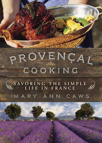 Provençal Cooking: Savoring the Simple Life in France: Mary Ann Caws