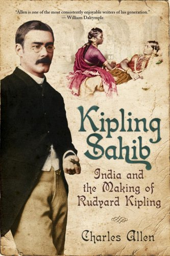 9781605980317: Kipling Sahib: India and the Making of Rudyard Kipling, 1865-1900