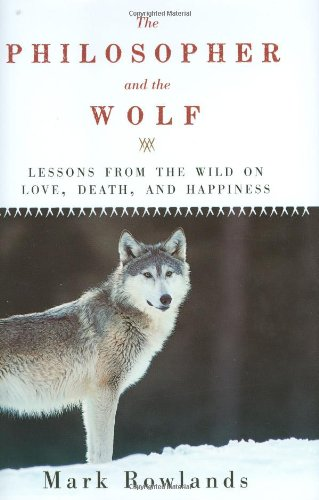 9781605980331: The Philosopher and the Wolf: Lessons from the Wild on Love, Death, and Happiness