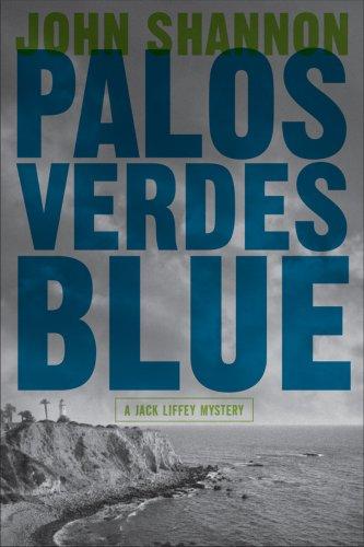 Palos Verdes Blue: A Jack Liffey Mystery: Shannon, John