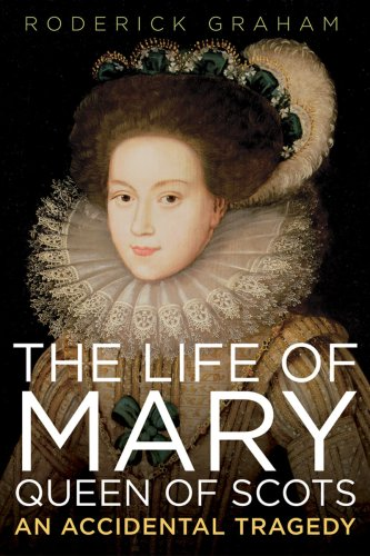 The Life of Mary: Queen of Scots: Roderick Graham