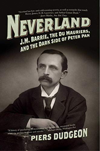9781605980638: Neverland: J. M. Barrie, The Du Mauriers, and the Dark Side of Peter Pan