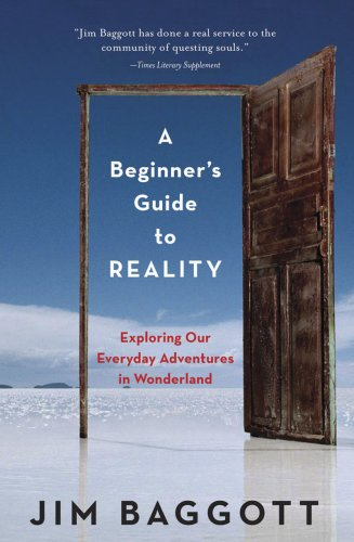 A Beginner's Guide to Reality: Exploring Our: Jim Baggott