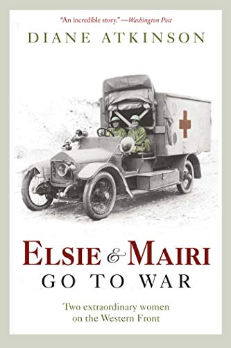 9781605980942: Elsie and Mairi Go to War: Two Extraordinary Women on the Western Front