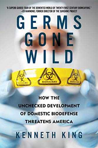 9781605981000: Germs Gone Wild: How the Unchecked Development of Domestic Bio-Defense Threatens America