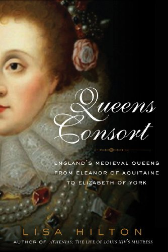 9781605981055: Queens Consort: England's Medieval Queens from Eleanor of Aquitaine to Elizabeth of York