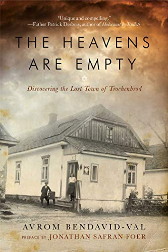 The Heavens Are Empty: Discovering the Lost Town of Trochenbrod: Bendavid-Val, Avrom