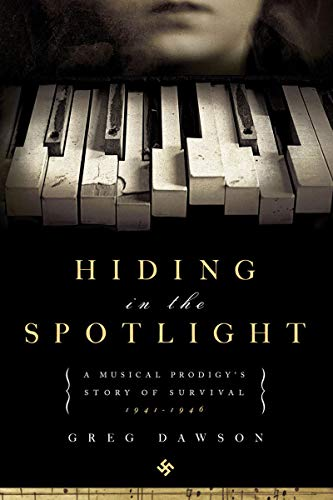 Hiding in the Spotlight: A Musical Prodigy s Story of Survival: 1941-1946