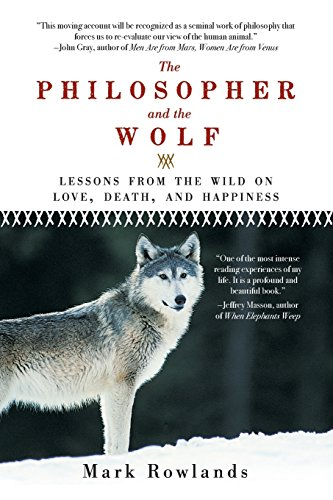 9781605981338: Philosopher and the Wolf: Lessons from the Wild on Love, Death, and Happiness