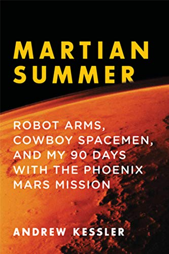 9781605981765: Martian Summer: Robot Arms, Cowboy Spacemen, and My 90 Days with the Phoenix Mars Mission