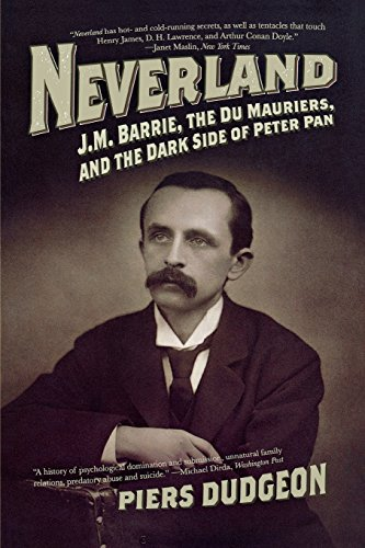 9781605981918: Neverland: J. M. Barrie, the Du Mauriers, and the Dark Side of Peter Pan