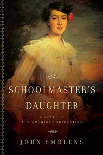 9781605982526: The Schoolmaster's Daughter: A Novel of the American Revolution