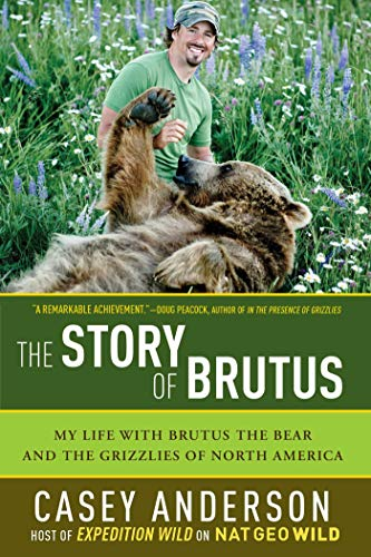 9781605982533: The Story of Brutus: My Life with Brutus the Bear and the Grizzlies of North America