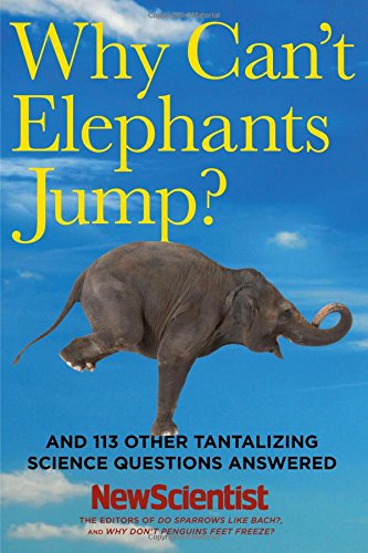 9781605982618: Why Can't Elephants Jump?: And 113 Other Tantalizing Science Questions Answered (New Scientist)