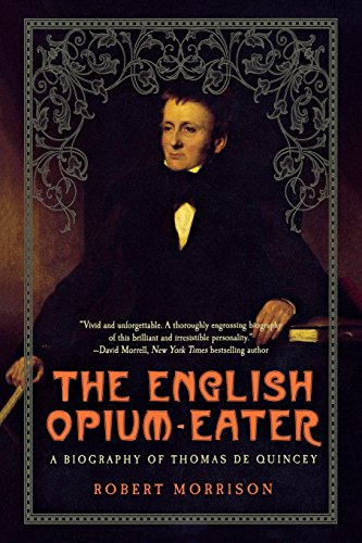 9781605982809: The English Opium-Eater: A Biography of Thomas De Quincey