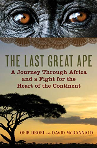 The Last Great Ape: A Journey Through Africa and a Fight for the Heart of the Continent: Drori, ...