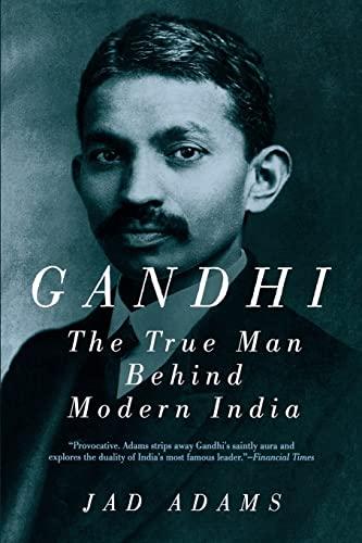 Gandhi: The True Man Behind Modern India: Jad Adams
