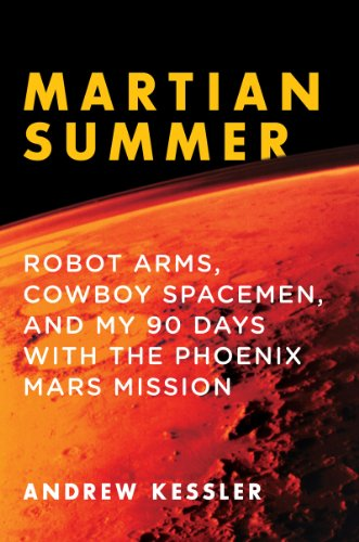 9781605983462: Martian Summer: Robot Arms, Cowboy Spacemen, and My 90 Days with the Phoenix Mars Mission