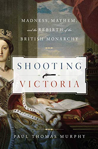 9781605983547: Shooting Victoria: Madness, Mayhem, and the Rebirth of the British Monarchy