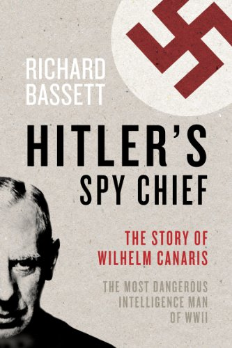 9781605983707: Hitler's Spy Chief: The Wilhelm Canaris Betrayal: the Intelligence Campaign Against Adolf Hitler
