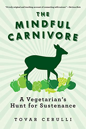 9781605984124: The Mindful Carnivore: A Vegetarian's Hunt for Sustenance
