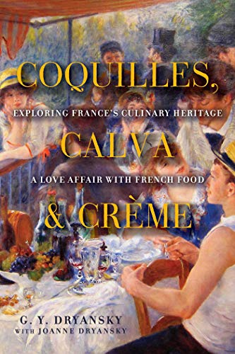 9781605984414: Coquilles, Calva and Cr�me - Exploring France's Culinary Heritage - A Love Affair wtih Real French Food