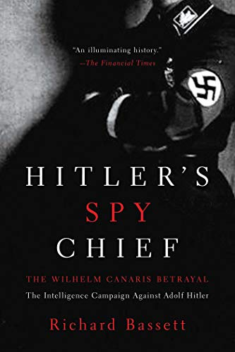 9781605984506: Hitler's Spy Chief: The Wilhelm Canaris Betrayal: The Intelligence Campaign Against Adolf Hitler