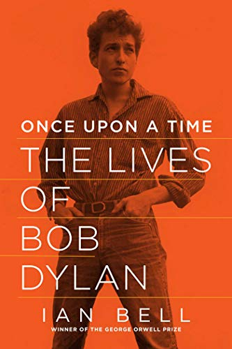 Once Upon a Time: The Lives of Bob Dylan (Hardback): Ian Bell