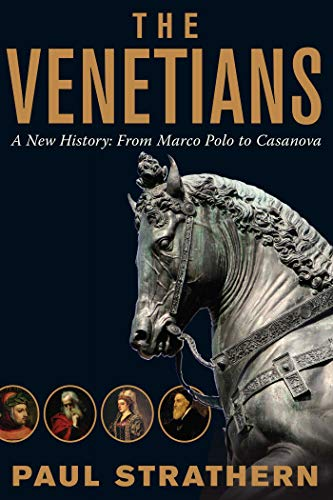 The Venetians: A New History: From Marco Polo to Casanova: Strathern, Paul