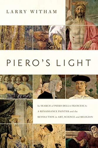 9781605984940: Piero's Light: In Search of Piero della Francesca: A Renaissance Painter and the Revolution in Art, Science, and Religion