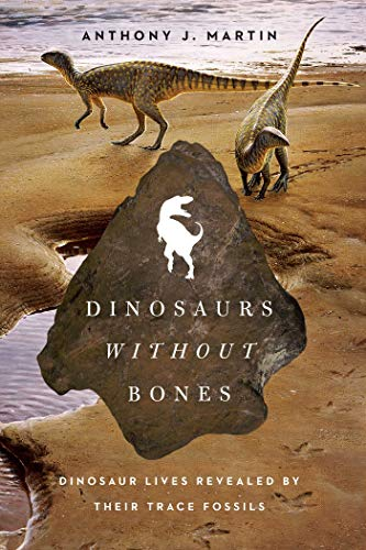 9781605984995: Dinosaurs Without Bones: Dinosaur Lives Revealed by Their Trace Fossils