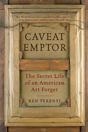 9781605985022: Caveat Emptor: The Secret Life of an American Art Forger