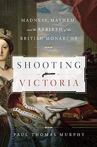 9781605985039: Shooting Victoria: Madness, Mayhem, and the Rebirth of the British Monarchy