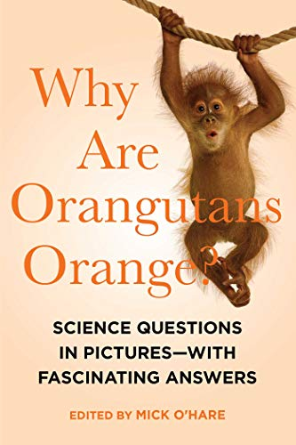 Why Are Orangutans Orange?: Science Questions in: Mick O'Hare