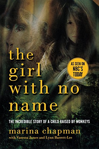 9781605985459: The Girl With No Name: The Incredible Story of a Child Raised by Monkeys