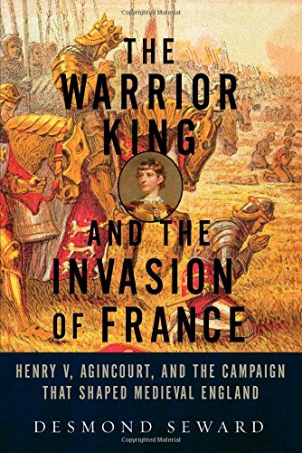 The Warrior King and the Invasion of: Seward, Desmond