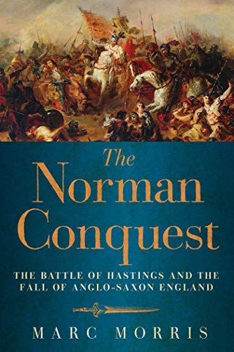 9781605986517: The Norman Conquest: The Battle of Hastings and the Fall of Anglo-Saxon England