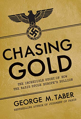 9781605986555: Chasing Gold: The Incredible Story of How the Nazis Stole Europe's Bullion