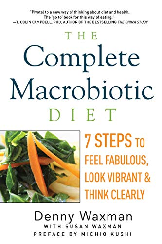 9781605986661: The Complete Macrobiotic Diet: 7 Steps to Feel Fabulous, Look Vibrant, and Think Clearly